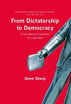 From Dictatorship to Democracy: A Conceptual Framework for Liberation by [Gene Sharp]