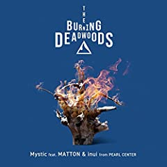 The Burning Deadwoods「Mystic feat. MATTON & inui from PEARL CENTER」のCDジャケット
