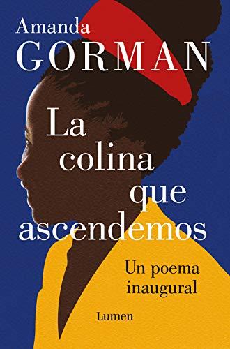 La colina que ascendemos: Un poema inaugural (Poesía)