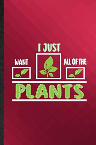 I Just Want All of the Plants: Funny Blank Lined Athlete Sport Player Journal Notebook, Appreciation Gratitude Thank You Graduation Souvenir Gag Gift, Latest Cute Graphic