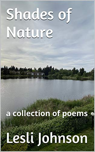 Shades of Nature: a collection of poems by [Lesli Johnson]