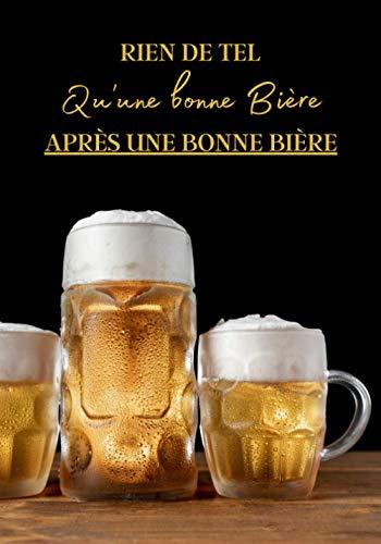 Rien de tel qu'une bonne Bière après une bonne Bière: Livre bière à remplir pour les amoureux de la binouse. Votre journal de bord pour noter vos ... breuvage. Cahier de note de 106 pages