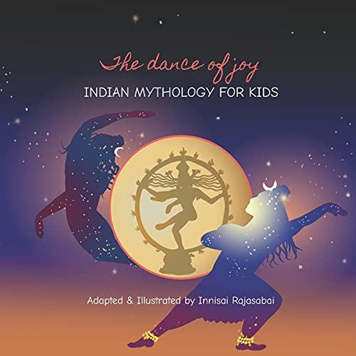 The Dance of Joy: Indian Mythology for Kids (Indian Mythology for Kids by Innisai Rajasabai)