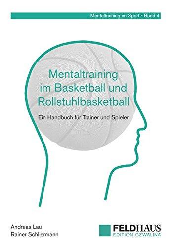 Mentaltraining im Basketball und Rollstuhlbasketball: Ein Handbuch für Trainer und Spieler (Mentaltraining im Sport)