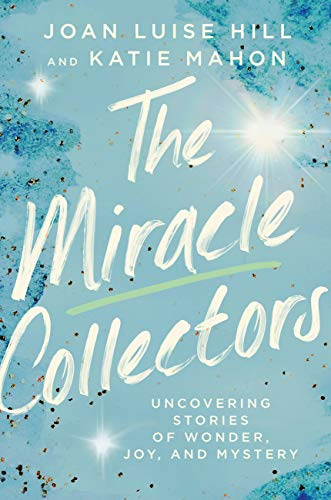 The Miracle Collectors: Uncovering Stories of Wonder, Joy, and Mystery