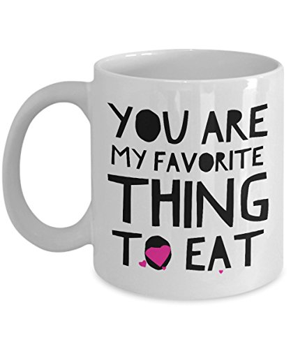 Naughty Coffee Mug Valentine You are my Favorite Thing to Eat Sexy Saying Saying Quote