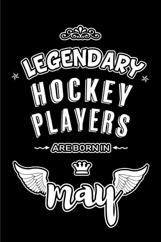 Legendary Hockey Players are born in May: Blank Lined 6x9 Hockey Players Journal/Notebooks as Appreciation day,Birthday,Welcome,Farewell,Thanks ... assistants, bosses,friends and family.