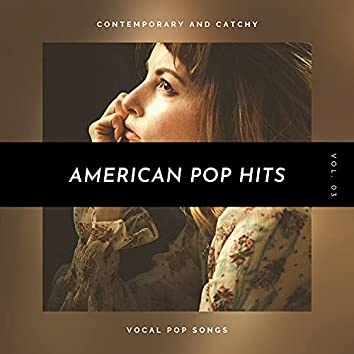 American Pop Hits - Contemporary And Catchy Vocal Pop Songs, Vol. 03