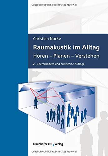 Raumakustik im Alltag: Hören - Planen - Verstehen.