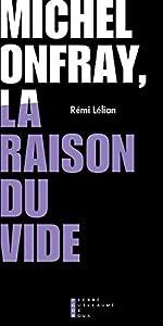Michel Onfray, la raison du vide de Remi Lelian