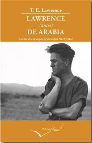 Lawrence antes de Arabia : cartas de sus viajes de juventud: Cartas de sus viajes de juventud (1906-1914) (LEER Y VIAJAR, Band 24)