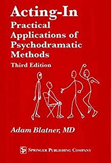 Acting-in: Practical Applications of Psychodramatic Methods