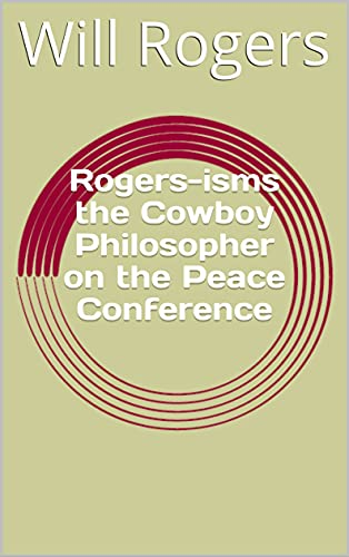 Rogers-isms the Cowboy Philosopher on the Peace Conference (English Edition)