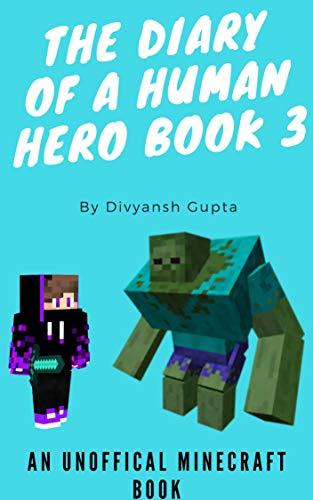 Diary of a Human Hero: Book 3: (An Unofficial Minecraft Novel)