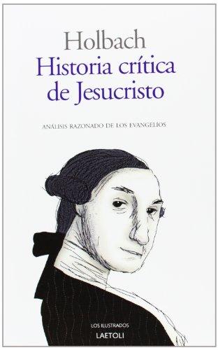 Historia crítica de Jesucristo : análisis razonado de los evangelios (Los Ilustrados (laetoli))
