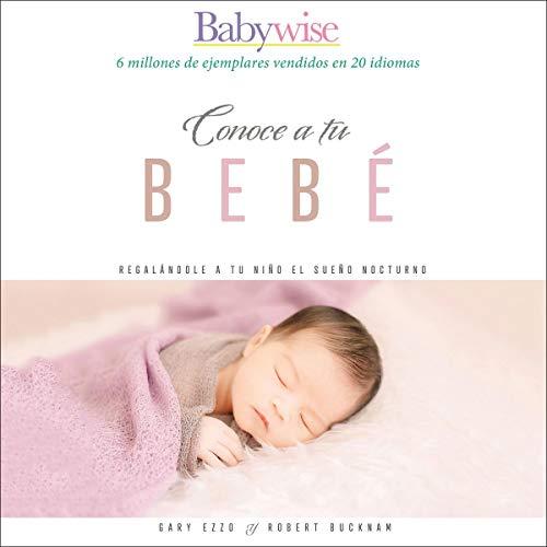 Sabiduría para criar a tu bebé [On Becoming Baby Wise] Audiobook By Gary Ezzo,                                                                                        Robert Bucknam cover art