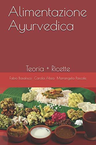 Alimentazione Ayurvedica: Teoria + Ricette