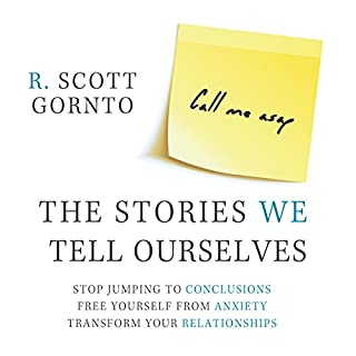 The Stories We Tell Ourselves     Stop Jumping to Conclusions. Free Yourself from Anxiety. Transform Your Relationships.              By:                                                                                                                                 R. Scott Gornto                               Narrated by:                                                                                                                                 R. Scott Gornto                      Length: 5 hrs and 29 mins     32 ratings     Overall 4.5