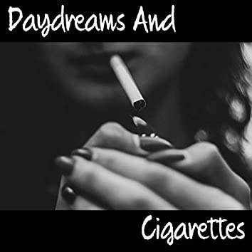 Daydreams And Cigarettes