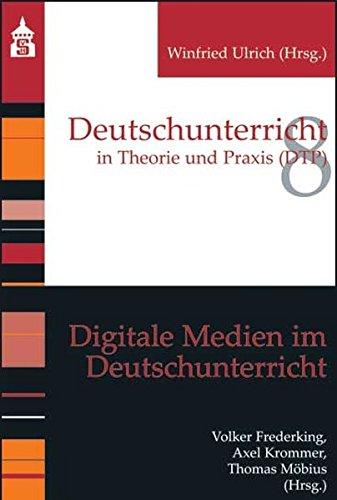 Digitale Medien im Deutschunterricht (Deutschunterricht in Theorie und Praxis)