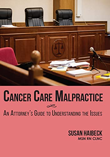 Cancer Care Malpractice: An Attorney's Guide to Understanding the Issues (English Edition)