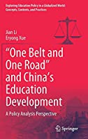 """""""One Belt and One Road"""" and China's Education Development: A Policy Analysis Perspective (Exploring Education Policy in a Globalized World: Concepts, Contexts, and Practices)"""