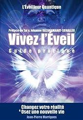 Vivez l'Eveil, guide pratique - Changez votre réalité et osez une nouvelle vie de Jean-Pierre Marrigues