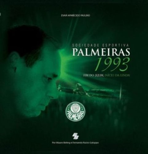 Sociedade Esportiva Palmeiras 1993. Fim Do Jejum Inicio Da Lenda