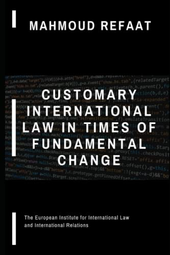 Compare Textbook Prices for Customary International Law in Times of Fundamental Change  ISBN 9798494130242 by Refaat, Mahmoud