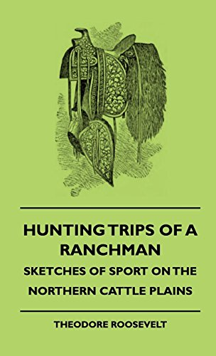Hunting Trips of a Ranchman - Sketches of Sport on the Northern Cattle Plains (English Edition)