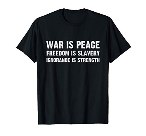War Is Peace Freedom Is Slavery Ignorance Is Strength T-Shirt