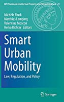 Smart Urban Mobility: Law, Regulation, and Policy (MPI Studies on Intellectual Property and Competition Law, 29)