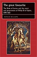 The Great Favourite: The Duke of Lerma And the Court And Government of Philip III of Spain, 1598-1621 (Studies in Early Modern European History)
