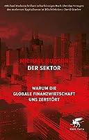 Der Sektor: Warum die globale Finanzwirtschaft uns zerstoert