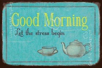 Plaque en tôle Good Morning Let the stress begin
