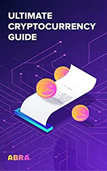Ultimate Cryptocurrency Guide by [Abra |]