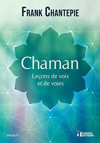 Chaman : Leçons de voix et de voies eBook: Chantepie, Frank: Amazon.fr