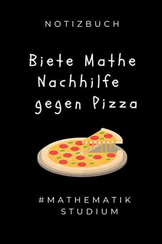 NOTIZBUCH BIETE MATHE NACHHILFE GEGEN PIZZA #MATHEMATIK STUDIUM: A5 Geschenkbuch LINIERT zum Mathematik Studium   Notizbuch für Mathematiker   ...   Studienbeginn   Erstes Semester Mathe