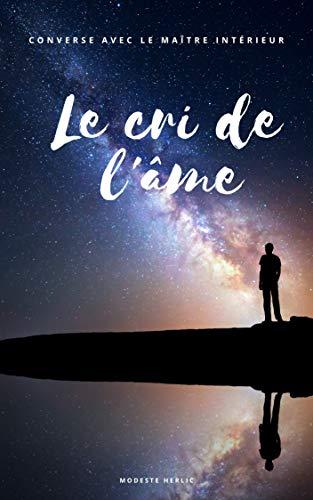 Le cri de l'âme: Converse avec le maître intérieur (French Edition)