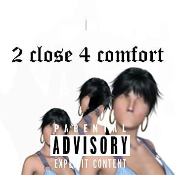 2 Close 4 Comfort