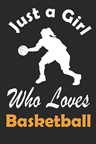 Basketball Journal: Just a Girl Who Loves Basketball. Basketball Composition Notebook Gift for Basketball Players Coaches Lovers. Wide Ruled Blank ... Book, Workbook. 6x9 120 pages (60 sheets).