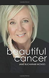 Beautiful Cancer: How to Embrace One of Life's Greatest Challenges, Defining a Beautiful Approach to a Cancer Diagnosis
