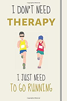 Paperback I Don't Need Therapy - I Just Need To Go Running: Funny Novelty Running Gift For Women - Lined Journal or Notebook Book