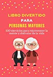 Libro Divertido para Personas Mayores: 100 ejercicios para rejuvenecer la mente y disfrutar de la vida (Pasatiempos para adultos)