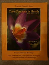 Selected Chapters from Core Concepts in Health:Tenth Edition Update (HPS 1040 Health Concepts and Strategies, GA Institute of Technology with Additional Readings)