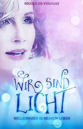 Wir sind Licht: Willkommen in meinem Leben