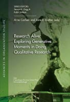 Research Alive: Exploring Generative Moments in Doing Qualitative Research (Advances in Organization Studies)