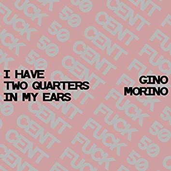 I Have Two Quarters in My Ears