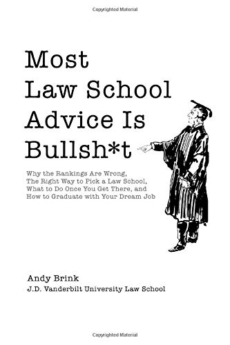Most Law School Advice Is Bullsh*t: Why the Rankings Are Wrong, The Right Way to Pick a Law School,