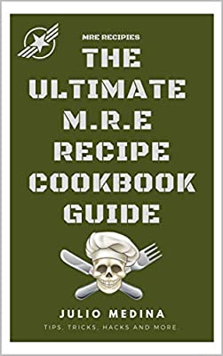 MRE Recipes: THE ULTIMATE M.R.E RECIPE COOKBOOK and GUIDE